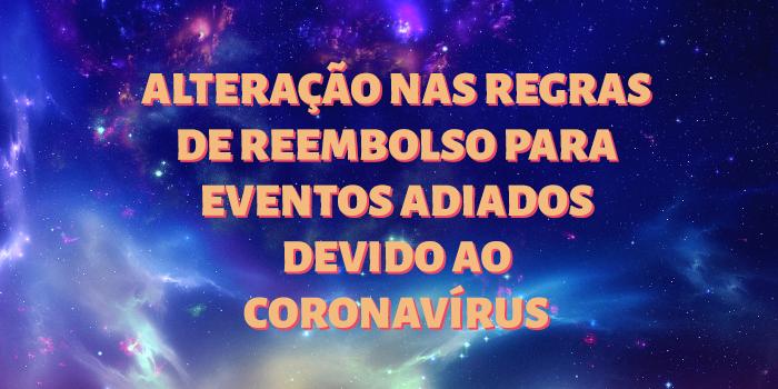 Alteração nas regras de reembolso para eventos adiados devido ao coronavírus