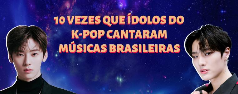 10 vezes que ídolos do k-pop cantaram músicas brasileiras