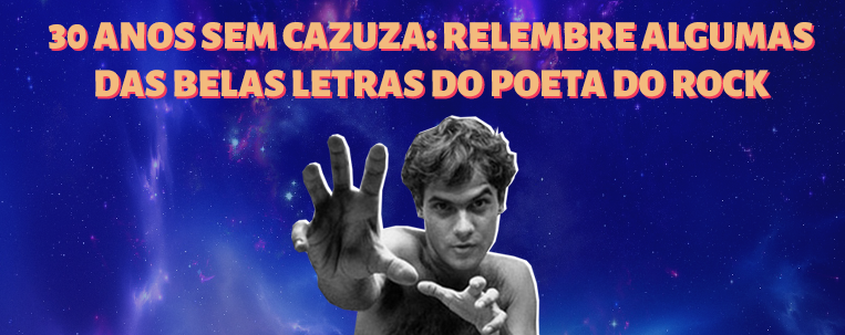 30 anos sem Cazuza: relembre algumas das belas letras do poeta do rock