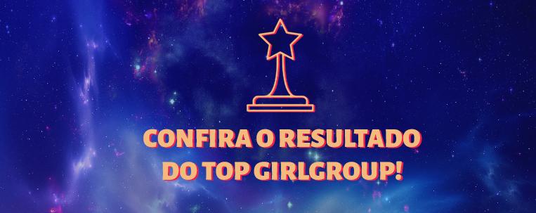 Top Girlgroup: confira o resultado