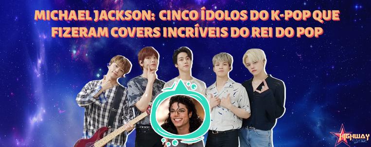 Michael Jackson: cinco ídolos do k-pop que fizeram covers incríveis do rei do pop