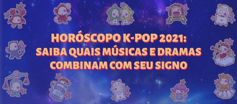Horóscopo K-pop 2021: saiba quais músicas e dramas combinam com seu signo